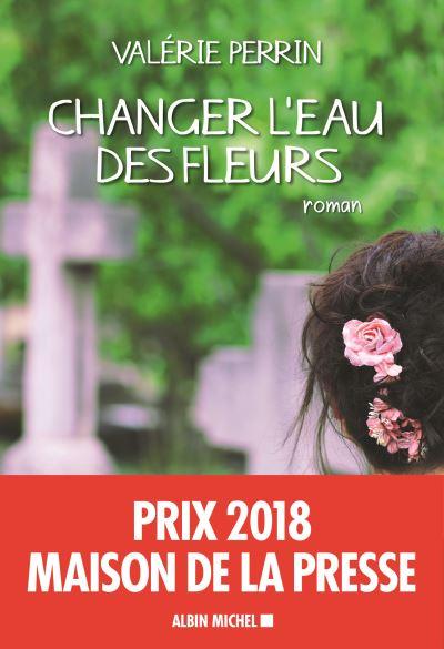 Changer l'eau des fleurs – Valérie Perrin