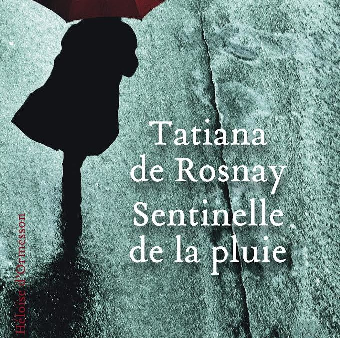 Sentinelle de la pluie – Tatiana de Rosnay