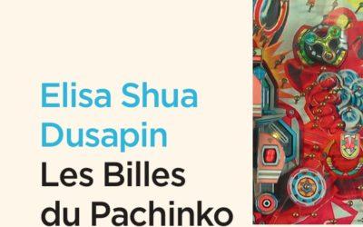 Les Billes du Pachinko – Elisa Shua Dusapin