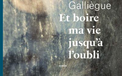 Et boire ma vie jusqu'à l'oubli – Cathy Galliègue
