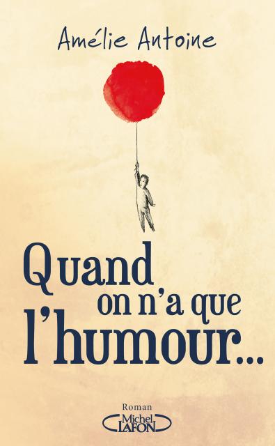 Quand on a que l'humour – Amélie Antoine