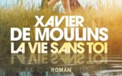 La vie sans toi – Xavier de Moulins