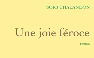 Une joie féroce – Sorj Chalendon