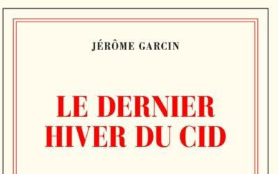Le dernier hiver du Cid – Jérôme Garcin