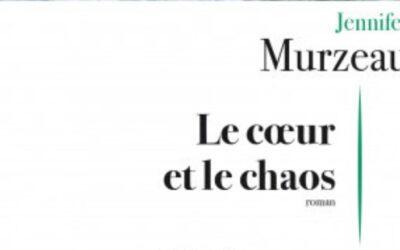 Le cœur et le chaos – Jennifer Murzeau
