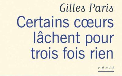 Certains cœurs lâchent pour trois fois rien – Gilles Paris